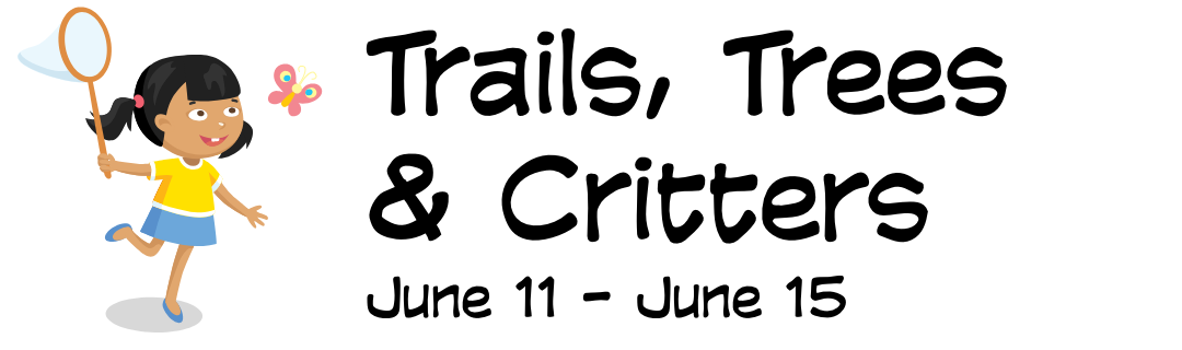 Trails, Trees & Critters, June 11-15
