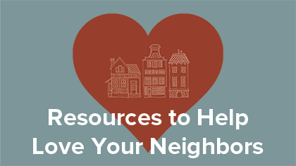 Resources to help love your neighbors